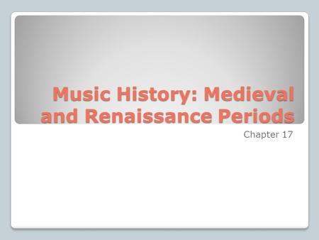 Music History: Medieval and Renaissance Periods Chapter 17.