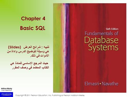 Copyright © 2011 Pearson Education, Inc. Publishing as Pearson Addison-Wesley Chapter 4 Basic SQL تنبيه : شرائح العرض (Slides) هي وسيلة لتوضيح الدرس واداة.