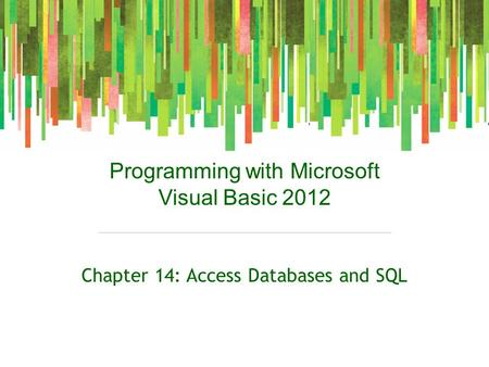Programming with Microsoft Visual Basic 2012 Chapter 14: Access Databases and SQL.