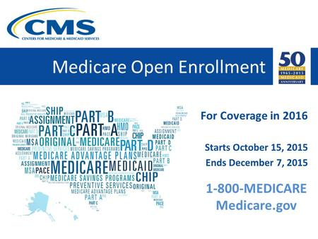 Medicare Open Enrollment For Coverage in 2016 Starts October 15, 2015 Ends December 7, 2015 1-800-MEDICARE Medicare.gov.