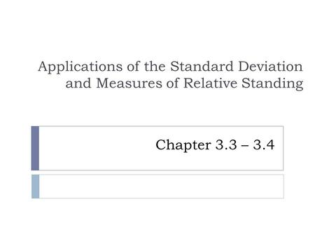Chapter 3.3 – 3.4 Applications of the Standard Deviation and Measures of Relative Standing.