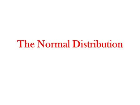The Normal Distribution. Normal and Skewed Distributions.