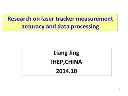 1 Research on laser tracker measurement accuracy and data processing Liang Jing IHEP,CHINA 2014.10.
