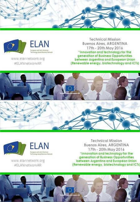 "Www.elannetwork.org #ELANnetworkAR www.elannetwork.org #ELANnetworkAR Technical Mission Buenos Aires, ARGENTINA 17th - 20th May 2016 ""Innovation and technology."