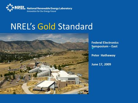 Federal Electronics Symposium – East Peter Hathaway June 17, 2009 NREL's Gold Standard.