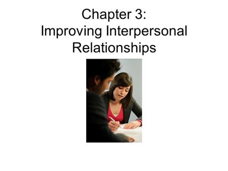 Chapter 3: Improving Interpersonal Relationships.