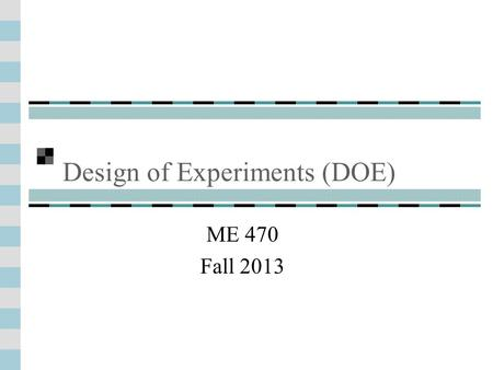 Design of Experiments (DOE) ME 470 Fall 2013. We will use statistics to make good design decisions! Last time we categorized populations by the mean,