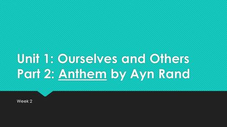Unit 1: Ourselves and Others Part 2: Anthem by Ayn Rand