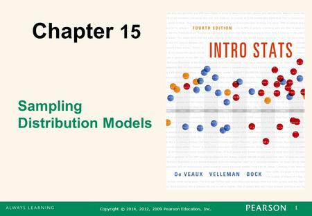 1 Copyright © 2014, 2012, 2009 Pearson Education, Inc. Chapter 15 Sampling Distribution Models.