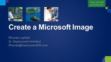 Create a Microsoft Image Rhonda Layfield Sr. Deployment Architect