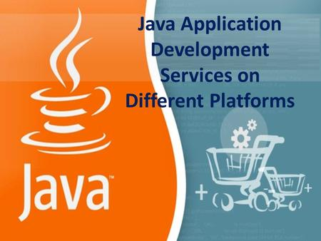 Java Application Development Services on Different Platforms.