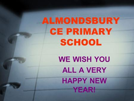 ALMONDSBURY CE PRIMARY SCHOOL WE WISH YOU ALL A VERY HAPPY NEW YEAR!