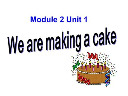 Module 2 Unit 1 reading working playing the drums playing the flute eating a cake listening to music.
