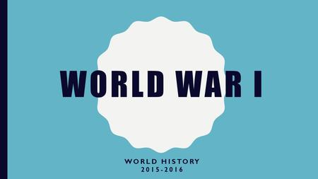 WORLD WAR I WORLD HISTORY 2015-2016. WWI CBA SCHEDULE –Friday, April 15 DBQ finished Work on organizer chart –Saturday/Sunday Develop thesis Begin outlining.