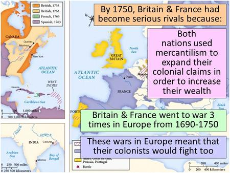 By 1750, Britain & France had become serious rivals because:
