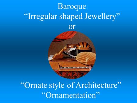 """Ornate style of Architecture"" ""Ornamentation"" Baroque ""Irregular shaped Jewellery"" or."