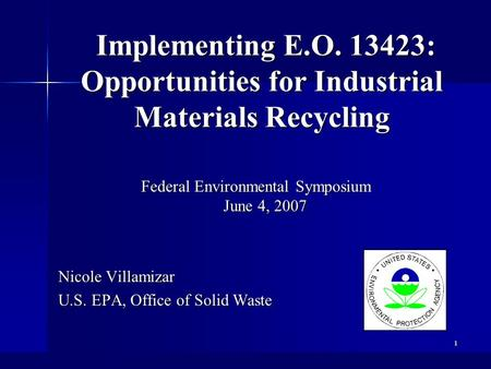 1 Implementing E.O. 13423: Opportunities for Industrial Materials Recycling Implementing E.O. 13423: Opportunities for Industrial Materials Recycling Federal.