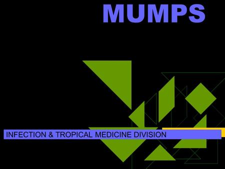 MUMPS INFECTION & TROPICAL MEDICINE DIVISION. Definition : Mumps is an acute contagious disease caused by a paramyxovirus that has predilection for glandular.