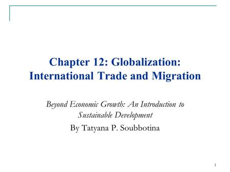 Chapter 12: Globalization: International Trade and Migration Beyond Economic Growth: An Introduction to Sustainable Development By Tatyana P. Soubbotina.