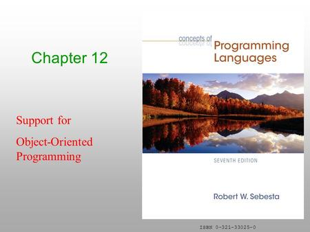 ISBN 0-321-33025-0 Chapter 12 Support for Object-Oriented Programming.
