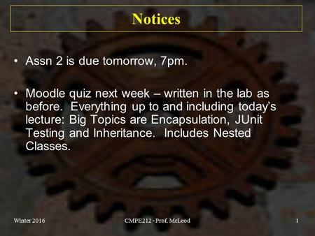 Notices Assn 2 is due tomorrow, 7pm. Moodle quiz next week – written in the lab as before. Everything up to and including today's lecture: Big Topics are.