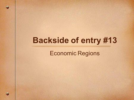 Backside of entry #13 Economic Regions. Oil Countries with Oil Positive and Negative Where the U.S. gets its oil. Other natural resources Economic Activities.