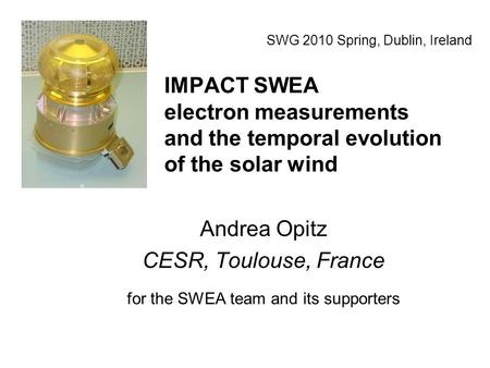IMPACT SWEA electron measurements and the temporal evolution of the solar wind Andrea Opitz CESR, Toulouse, France for the SWEA team and its supporters.