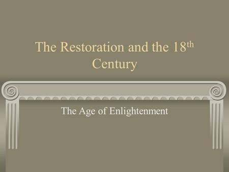 The Restoration and the 18 th Century The Age of Enlightenment.