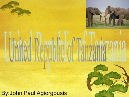 By:John Paul Agiorgousis. Map of Tanzania LOCATION  Absolute Location: 6'00 S, 35'00  Tanzania is South of Kenya and Uganda.  Tanzania is East of.