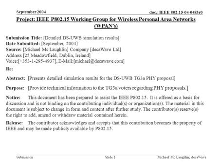 Doc.: IEEE 802.15-04-0483r0 Submission September 2004 Michael Mc Laughlin, decaWaveSlide 1 Project: IEEE P802.15 Working Group for Wireless Personal Area.