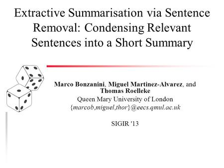 Extractive Summarisation via Sentence Removal: Condensing Relevant Sentences into a Short Summary Marco Bonzanini, Miguel Martinez-Alvarez, and Thomas.