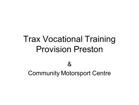 Trax Vocational Training Provision Preston & Community Motorsport Centre.