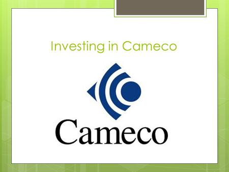 Investing in Cameco. About Cameco  One of the largest uranium producers in the world  Headquarters are located in Saskatoon SK.  Leading provider of.