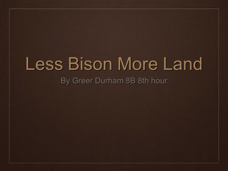 Less Bison More Land By Greer Durham 8B 8th hour.