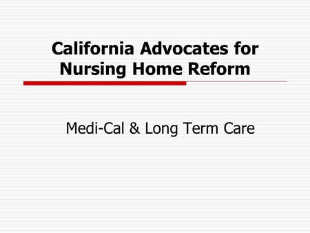 California Advocates for Nursing Home Reform Medi-Cal & Long Term Care.