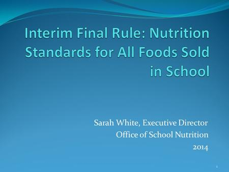 Sarah White, Executive Director Office of School Nutrition 2014 1.