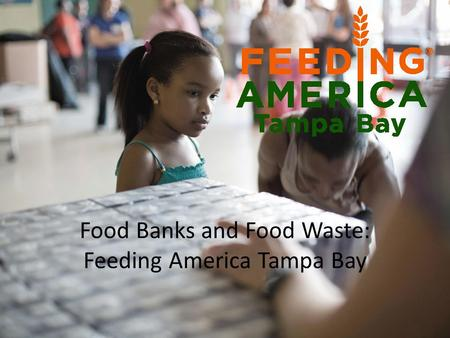 Food Banks and Food Waste: Feeding America Tampa Bay.