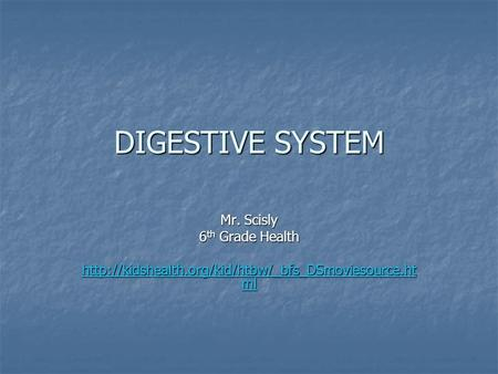 DIGESTIVE SYSTEM Mr. Scisly 6 th Grade Health  ml