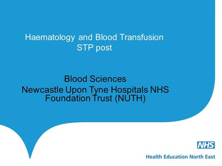 Haematology and Blood Transfusion STP post Blood Sciences Newcastle Upon Tyne Hospitals NHS Foundation Trust (NUTH)