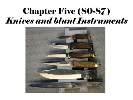 Chapter Five (80-87) Knives and blunt Instruments.