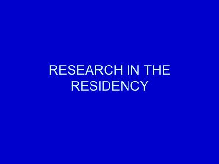 RESEARCH IN THE RESIDENCY. ACGME Program Requirements for Graduate Medical Education EFFECTIVE 7/1/2007 Common Program Requirements (FOR ALL RESIDENCIES)