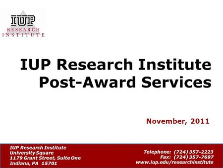 IUP Research Institute University Square 1179 Grant Street, Suite One Indiana, PA 15701 Telephone: (724) 357-2223 Fax: (724) 357-7697 www.iup.edu/researchinstitute.