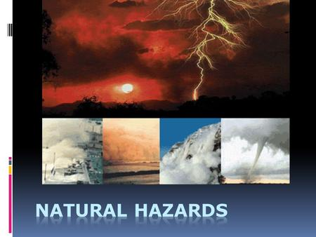 Natural Hazards? 1. A natural disaster (physical event)  Volcanic eruption  Earthquake  Landslide 2. Human activity  Ex: coastal settlement of populations.