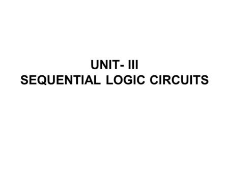 UNIT- III SEQUENTIAL LOGIC CIRCUITS. Static Latches and Registers The Bistability Principle: Static memories use positive feedback to create a bistable.
