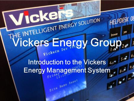 Vickers Energy Group Introduction to the Vickers Energy Management System.