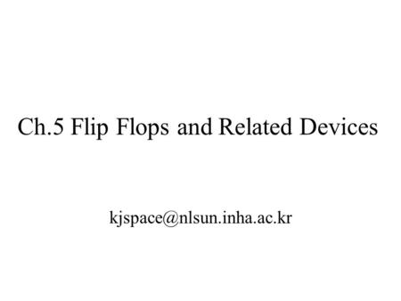 Ch.5 Flip Flops and Related Devices