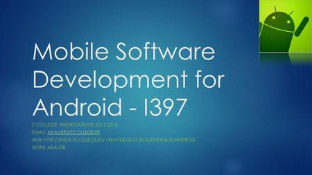 Mobile Software Development for Android - I397 IT COLLEGE, ANDRES KÄVER, 2015-2016   WEB: