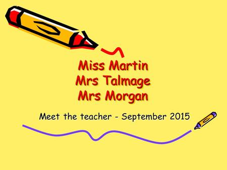 Miss Martin Mrs Talmage Mrs Morgan Meet the teacher - September 2015.