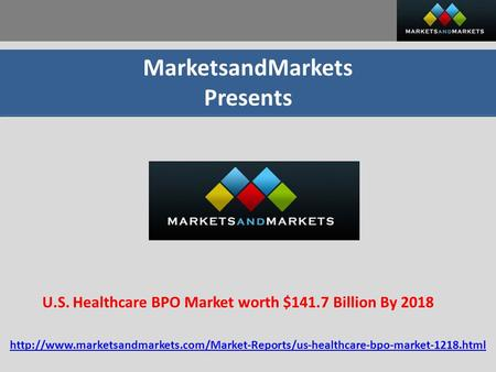 MarketsandMarkets Presents U.S. Healthcare BPO Market worth $141.7 Billion By 2018