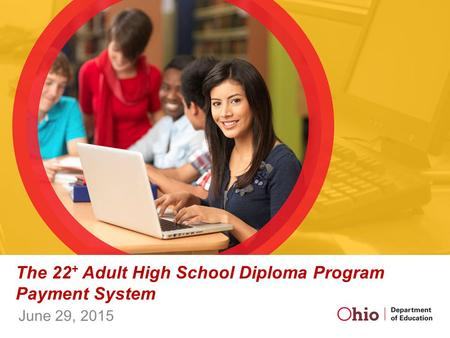 The 22 + Adult High School Diploma Program Payment System June 29, 2015.